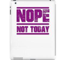 Nope, Not Today iPad Case/Skin