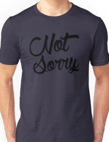 Not Sorry  Unisex T-Shirt