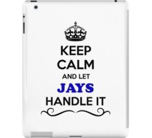 Keep Calm and Let JAYS Handle it iPad Case/Skin