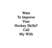 Want To Improve Your Hockey Skills? Call My Wife  by supernova23