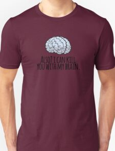 Also? I can kill you with my brain. T-Shirt