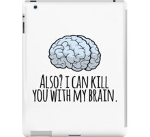 Also? I can kill you with my brain. iPad Case/Skin