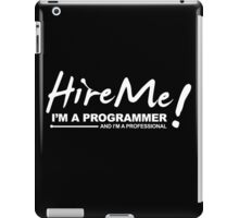 Programmer T-shirts - Hire Me! I am a programmer iPad Case/Skin