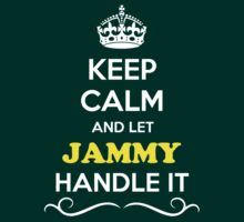 Keep Calm and Let JAMMY Handle it by gradyhardy