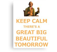 Keep Calm There's A Great Big Beautiful Tomorrow Canvas Print