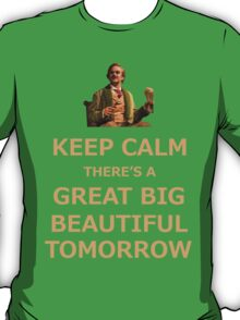 Keep Calm There's A Great Big Beautiful Tomorrow T-Shirt