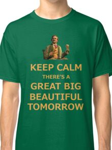 Keep Calm There's A Great Big Beautiful Tomorrow Classic T-Shirt
