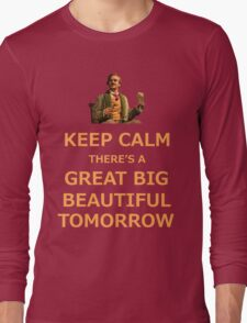 Keep Calm There's A Great Big Beautiful Tomorrow Long Sleeve T-Shirt