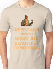 Keep Calm There's A Great Big Beautiful Tomorrow Unisex T-Shirt