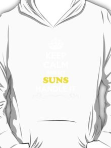Keep Calm and Let SUNS Handle it T-Shirt