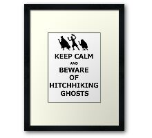 Keep Calm and Beware of Hitchhiking Ghosts Framed Print