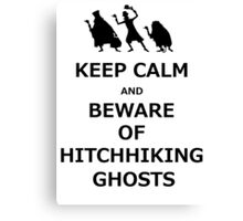 Keep Calm and Beware of Hitchhiking Ghosts Canvas Print