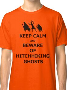 Keep Calm and Beware of Hitchhiking Ghosts Classic T-Shirt