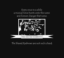 The Shaved Eyebrows Unisex T-Shirt