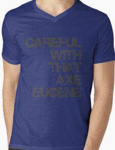 Careful With That Axe Eugene Mens V-Neck T-Shirt