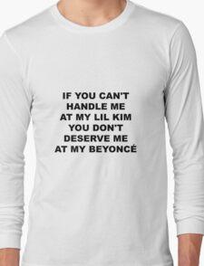 if you can't handle me at my lil kim you don't deserve me at my beyonce Long Sleeve T-Shirt
