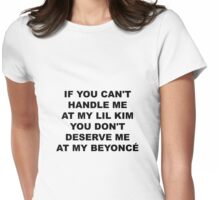 if you can't handle me at my lil kim you don't deserve me at my beyonce Womens Fitted T-Shirt