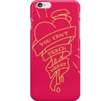 You Can't Teach Heart  iPhone Case/Skin