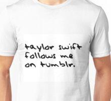 Taylor Swift follows me on tumblr. Unisex T-Shirt