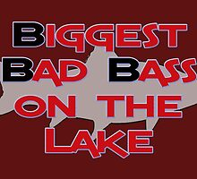 Biggest Bad Bass on the Lake by Buckwhite