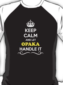 Keep Calm and Let OPAKA Handle it T-Shirt