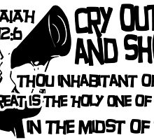 ISAIAH 12:6  CRY OUT AND SHOUT by Calgacus
