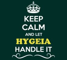 Keep Calm and Let HYGEIA Handle it by gradyhardy