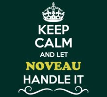 Keep Calm and Let NOVEAU Handle it by gradyhardy