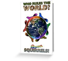Who Rules the World? Squirrels! Greeting Card