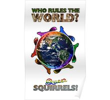 Who Rules the World? Squirrels! Poster