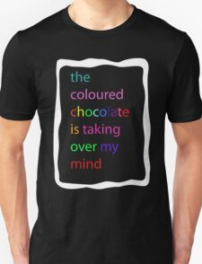 The coloured chocolate is taking over my mind T-Shirt