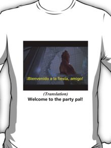 Welcome to the Party pal! T-Shirt