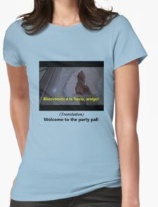 Welcome to the Party pal! Womens Fitted T-Shirt