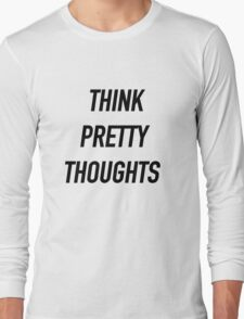 Think Pretty Thoughts - Hipster/Funny/Trendy Meme Long Sleeve T-Shirt