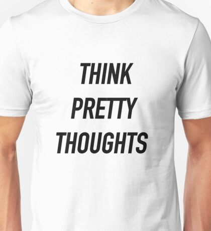 Think Pretty Thoughts - Hipster/Funny/Trendy Meme Unisex T-Shirt