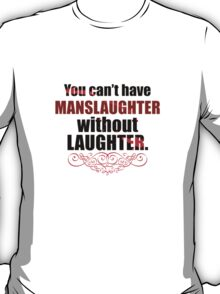 MansLAUGHTER T-Shirt