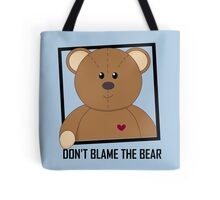 DON'T BLAME THE TEDDY BEAR Tote Bag