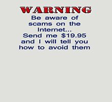 Warning: Be Aware of Scams on the Internet... Unisex T-Shirt