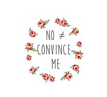 No Doesn't Equal Convince Me Photographic Print