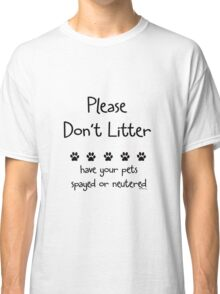 Please Don't Litter Classic T-Shirt
