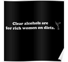 Clear alcohols are for rich women on diets. Poster