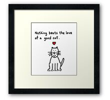 Nothing beats the love of a good cat. Framed Print