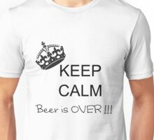 Keep Calm - Beer is over !!! Unisex T-Shirt