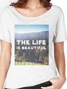 The life is beautiful Women's Relaxed Fit T-Shirt