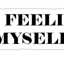 I'm Feeling Myself Sticker