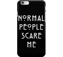Normal People Scare Me - IV iPhone Case/Skin
