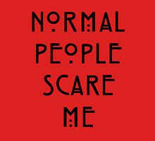 Normal People Scare Me - III Unisex T-Shirt
