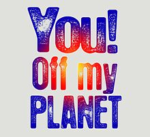 You, Off my Planet Unisex T-Shirt
