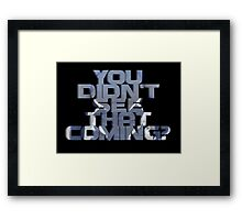 You Didn't See That Coming?  Framed Print