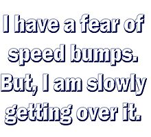 I Have a Fear of Speed Bumps... by Buckwhite